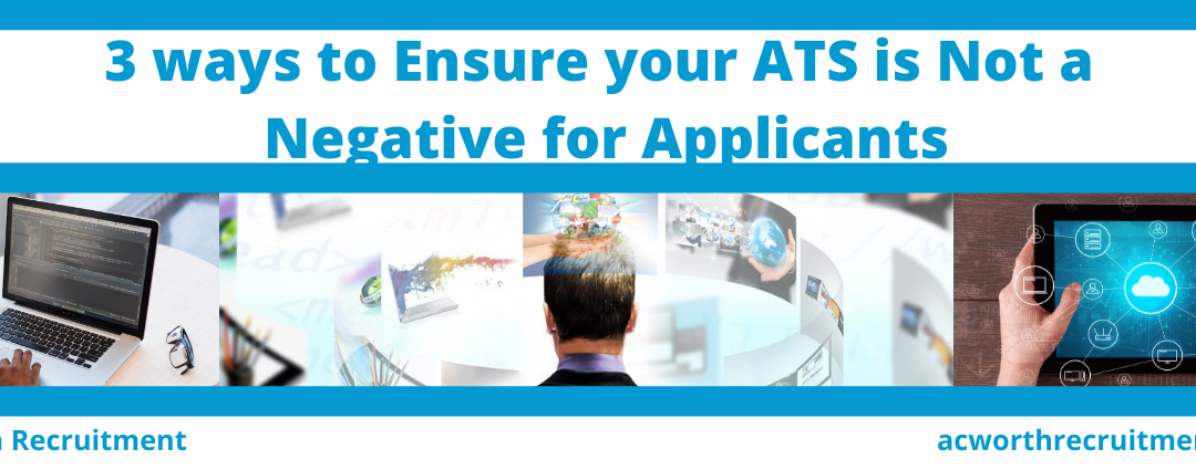 3 ways to Ensure Your Applicant Tracking System (ATS) Is Not a Negative for Applicants