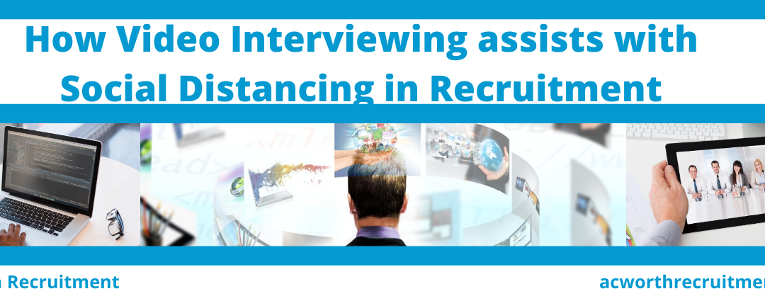 Video Interviewing in Recruitment – How Video Interviewing assists with Social Distancing