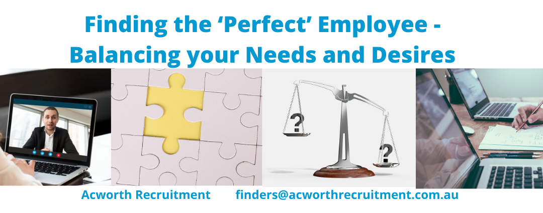 Finding the 'Perfect' Employee – Balancing your Needs and Desires